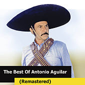 The Best Of Antonio Aguilar (Remastered) by Antonio Aguilar