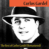 Play & Download The Best of Carlos Gardel (Remastered) by Carlos Gardel | Napster