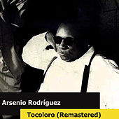 Play & Download Tocoloro (Remastered) by Arsenio Rodriguez | Napster