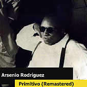 Play & Download Primitivo (Remastered) by Arsenio Rodriguez | Napster