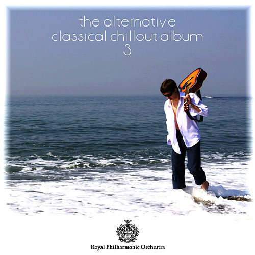 Play & Download The Alternative Classical Chillout Album 3 by Royal Philharmonic Orchestra | Napster