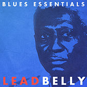 Lead Belly - Blues Essentials (Digitally Remastered) by Leadbelly