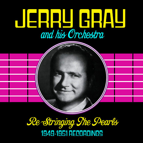 Play & Download Re-Stringing The Pearls (1949-1951 Recordings) by Jerry Gray | Napster