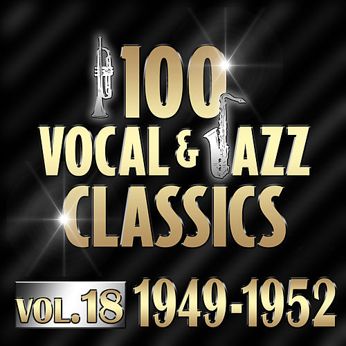 100 Vocal & Jazz Classics - Vol. 18 (1947-1952) by Various Artists