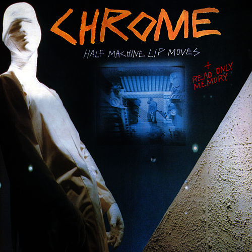 Half Machine Lip Moves + Read Only Memory by Chrome