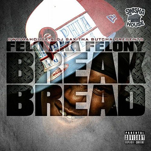 Play & Download Break Bread by Felony | Napster