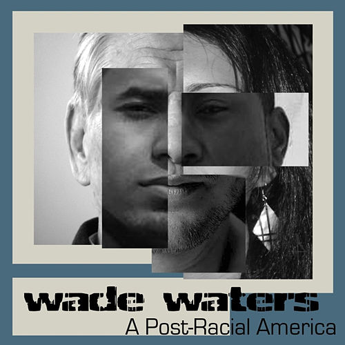 A Post-Racial America by Wade Waters