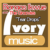 Play & Download Tear Drops by Bongos Ikwue | Napster