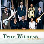 Got To Be Real by True Witness