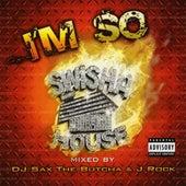 Play & Download I'm So [Mixed by DJ Sax the Butcha & J Rock] by Swisha House | Napster