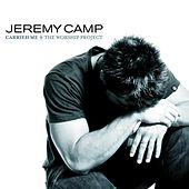 Carried Me: The Worship Project by Jeremy Camp