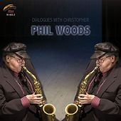Dialogues With Christopher by Phil Woods