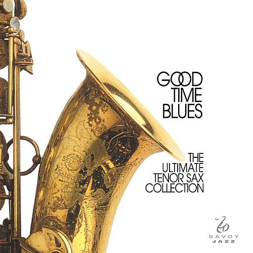 Play & Download Good Time Blues: The Ultimate Tenor Sax Collection by Various Artists | Napster