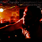 Play & Download Trionisphere Live by Kerri Chandler | Napster