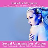 Play & Download Sexual Charisma For Women Hypnosis Boost Confidence & Seduction Skills With Binaural Beats by Anna Thompson | Napster