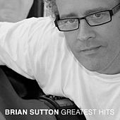 Brian Sutton Greatest Hits by Brian Sutton