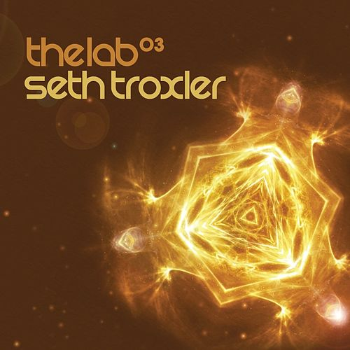 Play & Download Seth Troxler - The Lab 03 by Various Artists | Napster