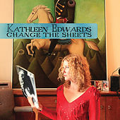 Change The Sheets by Kathleen Edwards