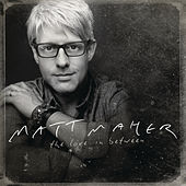 Play & Download The Love In Between by Matt Maher | Napster