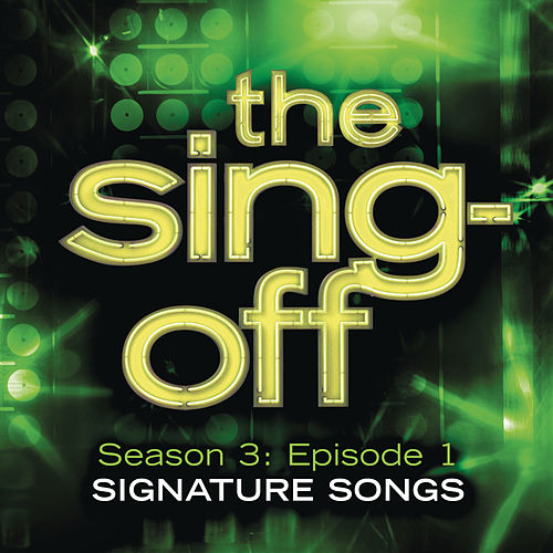 Play & Download The Sing-Off: Season 3: Episode 1 - Signature Songs by Various Artists | Napster