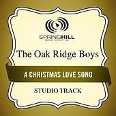 Play & Download A Christmas Love Song (Studio Track) by The Oak Ridge Boys | Napster