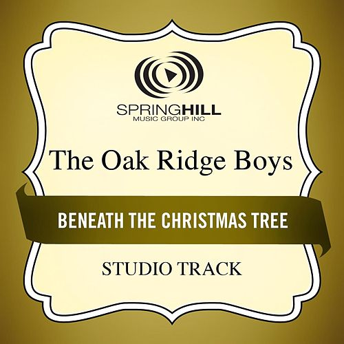 Play & Download Beneath the Christmas Tree (Studio Track) by The Oak Ridge Boys | Napster