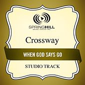Play & Download When God Says Go (Studio Track) by CrossWay | Napster