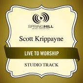 Live to Worship (Studio Track) by Scott Krippayne