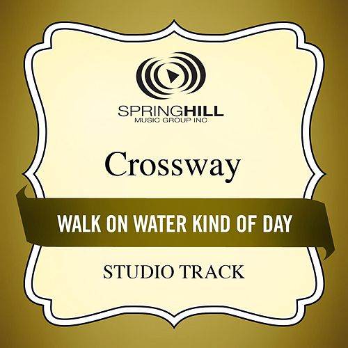 Play & Download Walk On Water Kind of Day (Studio Track) by CrossWay | Napster