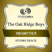 Play & Download You Can't Fix It (Studio Track) by The Oak Ridge Boys | Napster