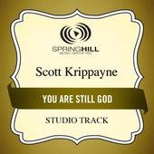 Play & Download You Are Still God (Studio Track) by Scott Krippayne | Napster