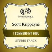 Play & Download I Commend My Soul (Studio Track) by Scott Krippayne | Napster