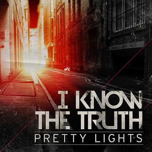 Play & Download I Know the Truth - Single by Pretty Lights | Napster