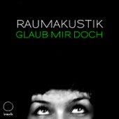 Play & Download Glaub Mir Doch by Raumakustik | Napster