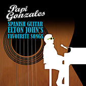 Play & Download Spanish Guitar Elton John's Favourite Songs by Papi Gonzales | Napster