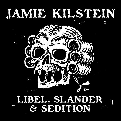 Libel, Slander & Sedition by Jamie Kilstein