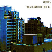 Play & Download What Can Not Be, But Is... by Vitesse | Napster