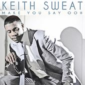 Play & Download Make You Say Ooh by Keith Sweat | Napster