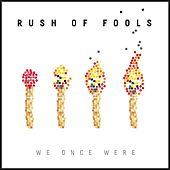 We Once Were by Rush Of Fools
