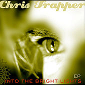 Play & Download Into the Bright Lights - EP by Chris Trapper | Napster