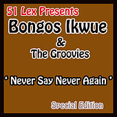 51 Lex Presents Never Say Never Again by Bongos Ikwue