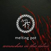 Play & Download Somewhere In This Debris by Melting Pot | Napster