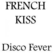 Play & Download French Kiss by Disco Fever | Napster