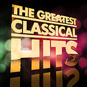 Play & Download The Greatest Classical Hits by Various Artists | Napster