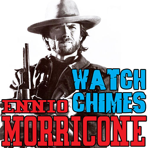 Play & Download Per qualche dollaro in più: Watch chimes by Ennio Morricone | Napster