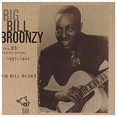 Big Bill Blues: His 23 Greatest Hit Songs 1927-1942 by Big Bill Broonzy