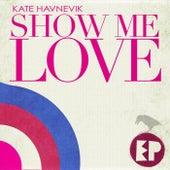 Show Me Love - EP by Kate Havnevik
