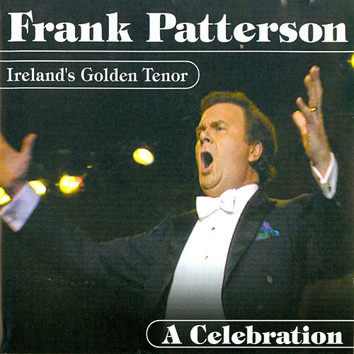 Play & Download Ireland's Golden Tenor - A Celebration by Frank Patterson | Napster