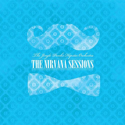 Play & Download The Nirvana Sessions by The Jingle Punks Hipster | Napster