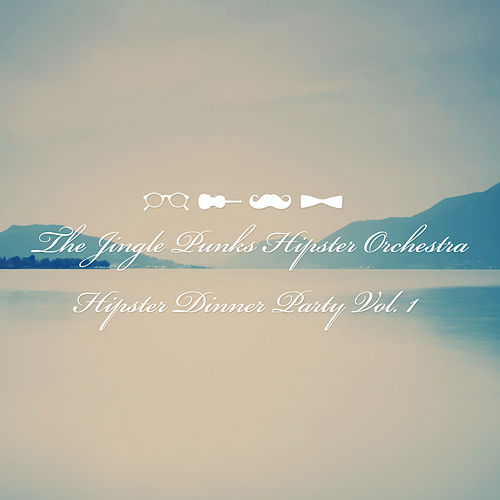 Play & Download Hipster Dinner Party Vol. 1 by The Jingle Punks Hipster | Napster